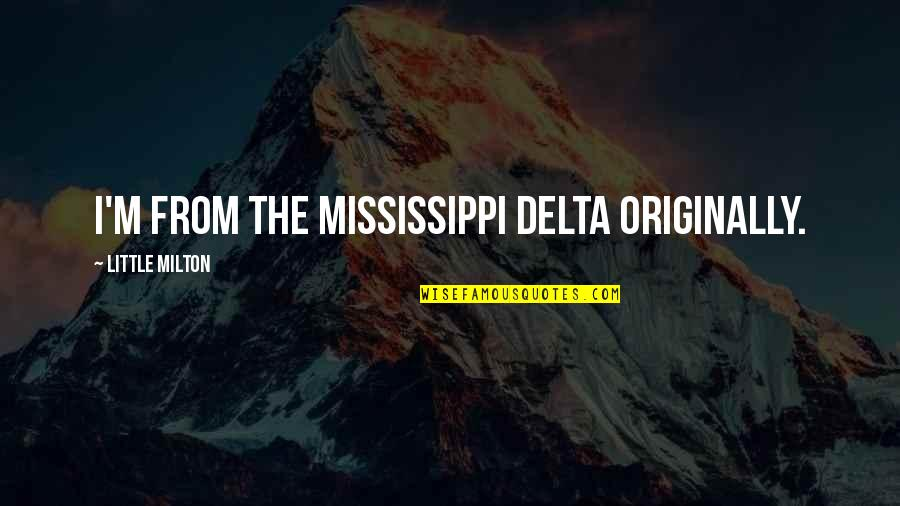 Mississippi Quotes By Little Milton: I'm from the Mississippi delta originally.