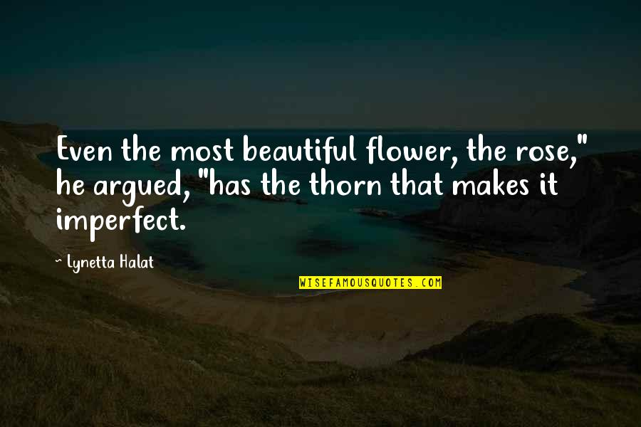 """Mississippi Quotes By Lynetta Halat: Even the most beautiful flower, the rose,"""" he"""