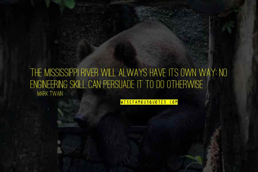 Mississippi Quotes By Mark Twain: The Mississippi River will always have its own