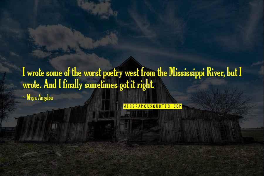 Mississippi Quotes By Maya Angelou: I wrote some of the worst poetry west