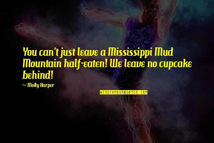 Mississippi Quotes By Molly Harper: You can't just leave a Mississippi Mud Mountain