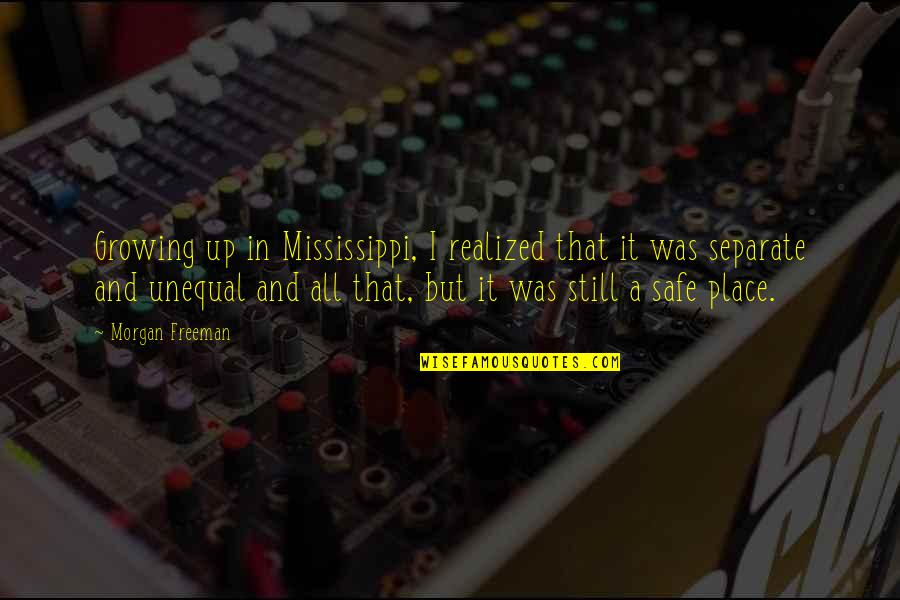 Mississippi Quotes By Morgan Freeman: Growing up in Mississippi, I realized that it