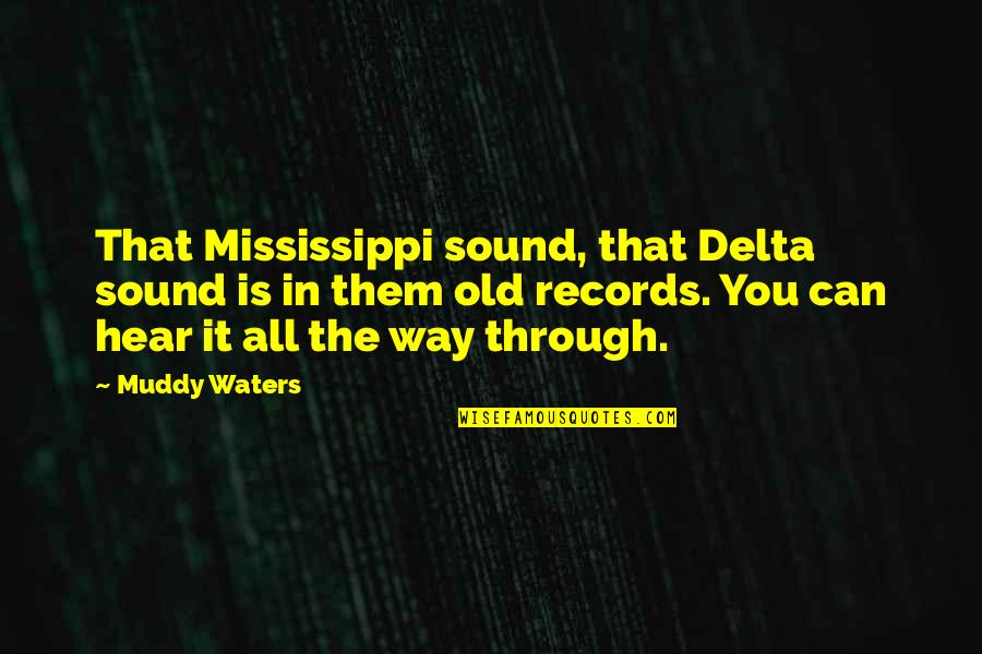Mississippi Quotes By Muddy Waters: That Mississippi sound, that Delta sound is in