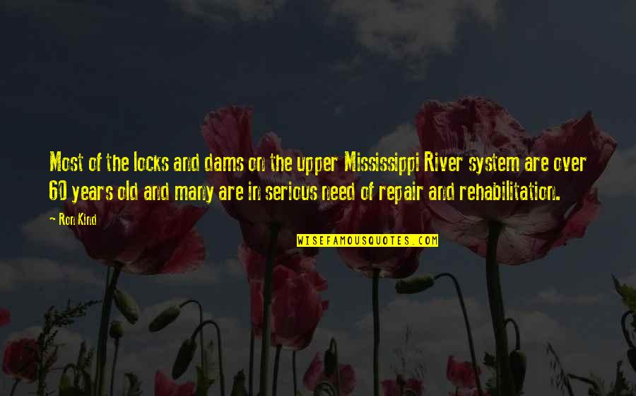 Mississippi Quotes By Ron Kind: Most of the locks and dams on the