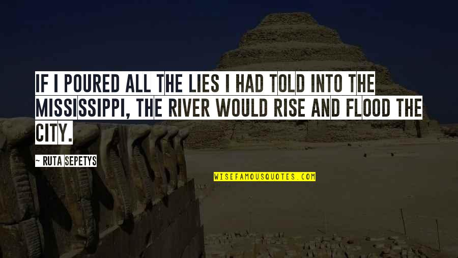 Mississippi Quotes By Ruta Sepetys: If I poured all the lies I had