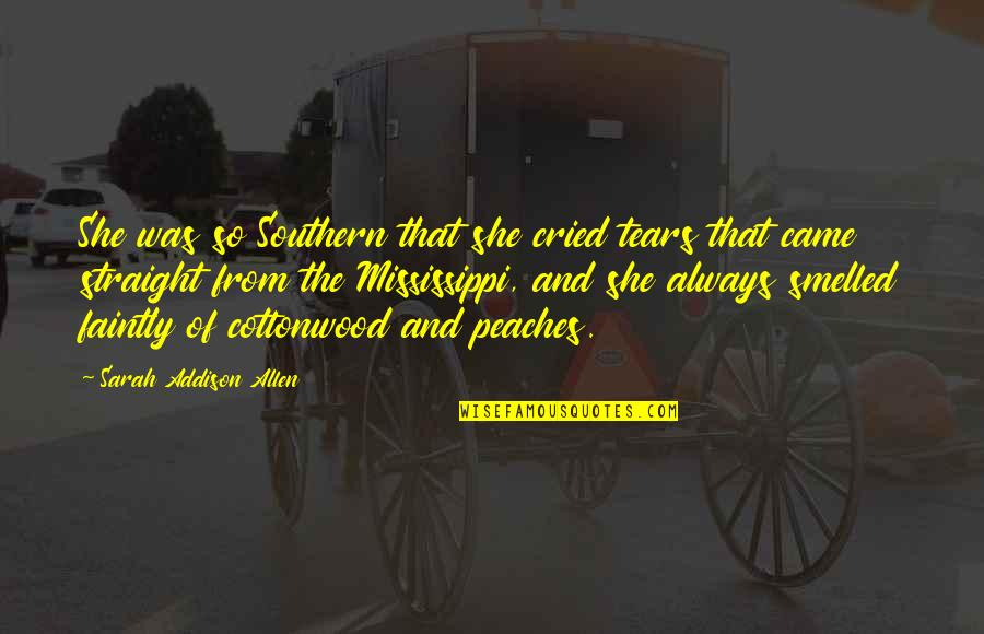 Mississippi Quotes By Sarah Addison Allen: She was so Southern that she cried tears