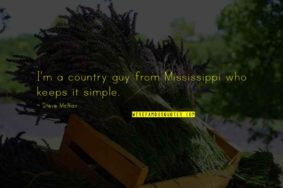 Mississippi Quotes By Steve McNair: I'm a country guy from Mississippi who keeps