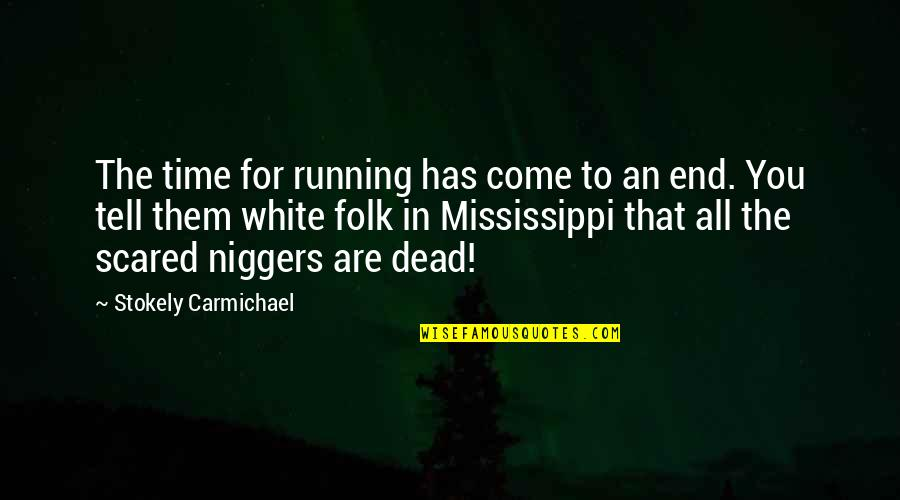 Mississippi Quotes By Stokely Carmichael: The time for running has come to an