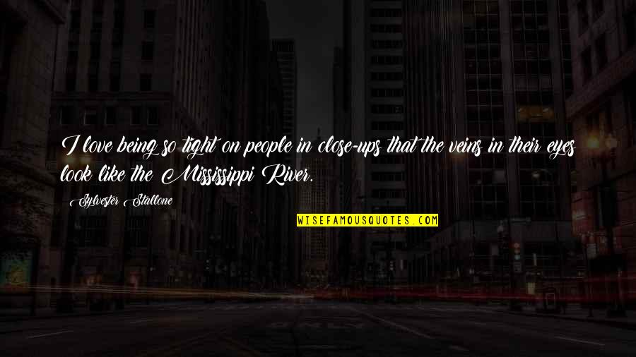 Mississippi Quotes By Sylvester Stallone: I love being so tight on people in
