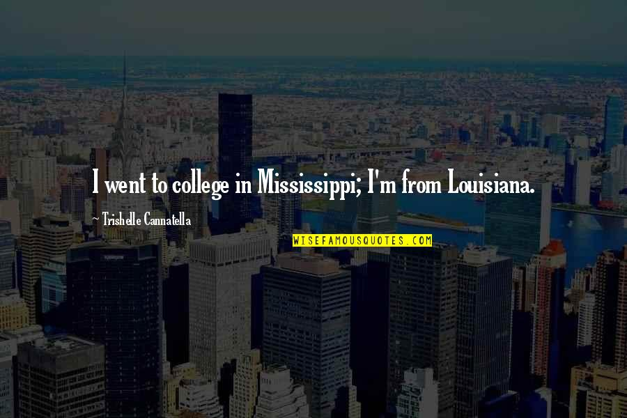 Mississippi Quotes By Trishelle Cannatella: I went to college in Mississippi; I'm from