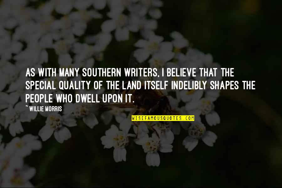 Mississippi Quotes By Willie Morris: As with many Southern Writers, I believe that