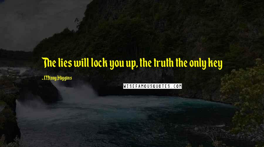 Missy Higgins quotes: The lies will lock you up, the truth the only key