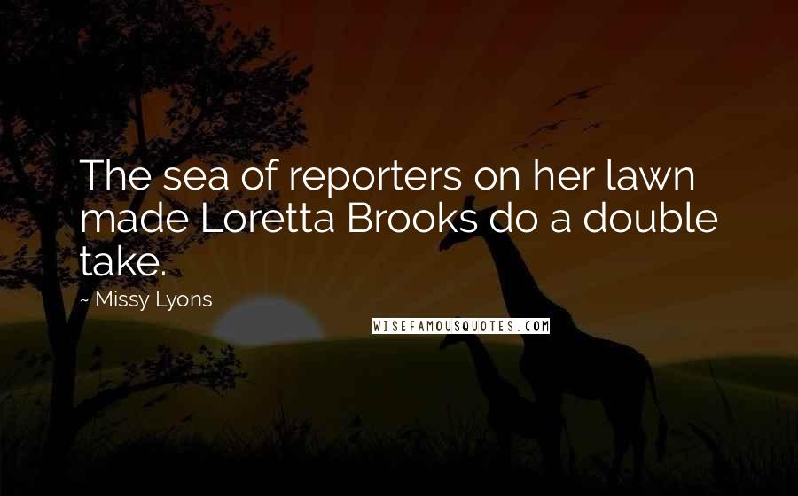 Missy Lyons quotes: The sea of reporters on her lawn made Loretta Brooks do a double take.