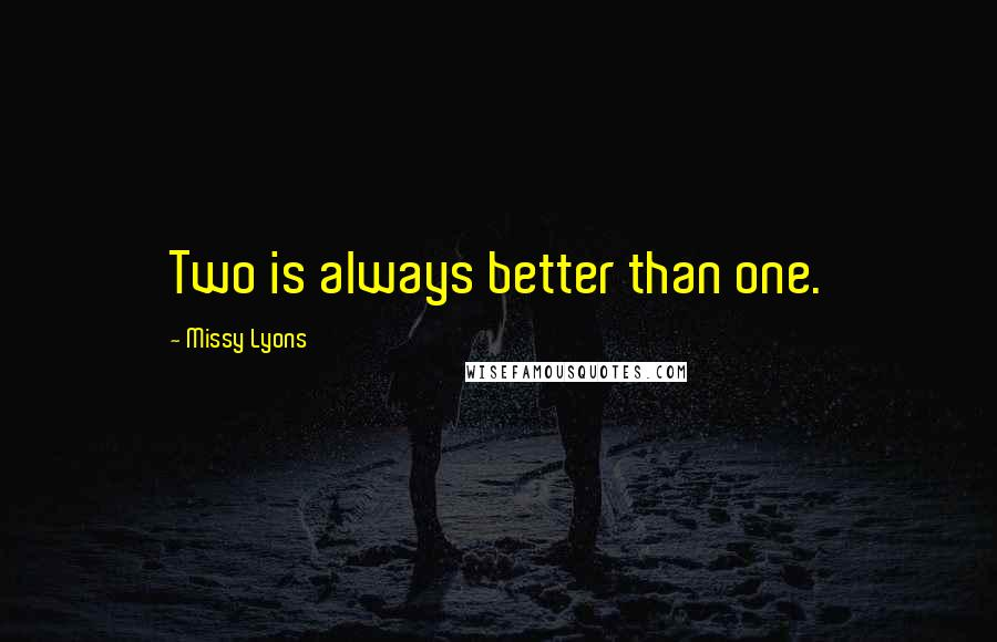 Missy Lyons quotes: Two is always better than one.
