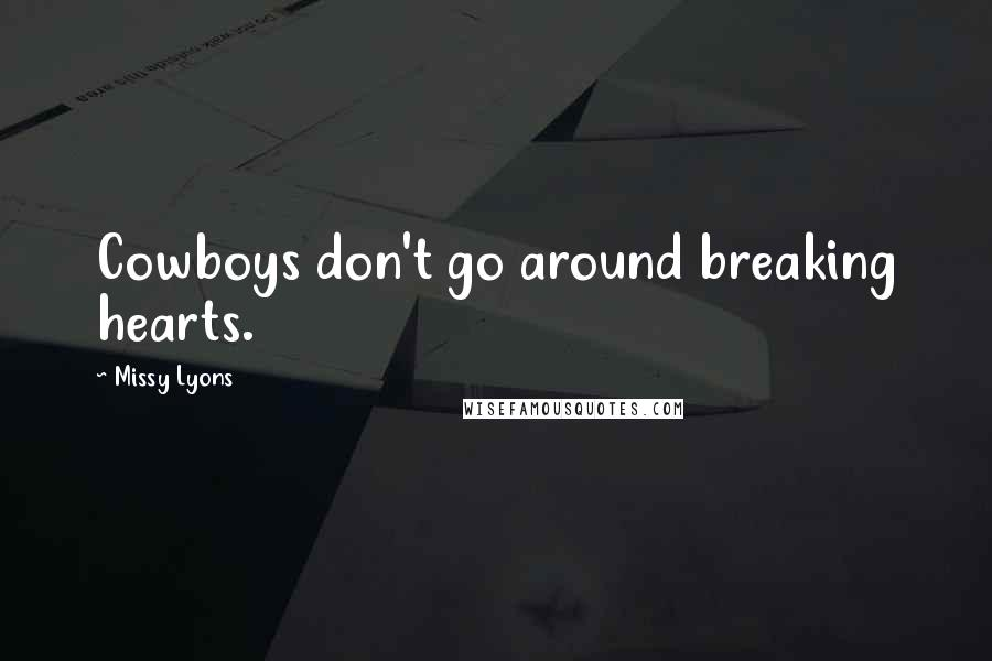 Missy Lyons quotes: Cowboys don't go around breaking hearts.