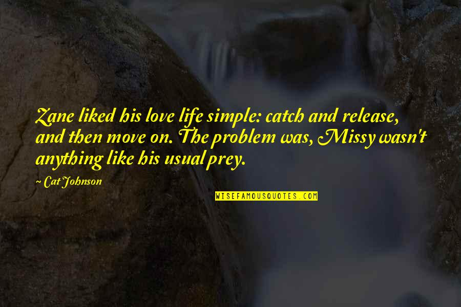 Missy Quotes By Cat Johnson: Zane liked his love life simple: catch and