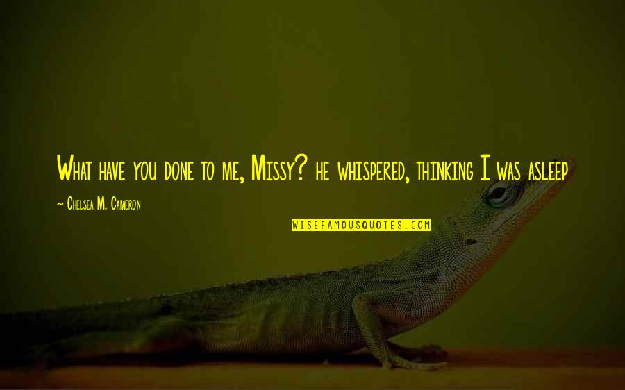 Missy Quotes By Chelsea M. Cameron: What have you done to me, Missy? he