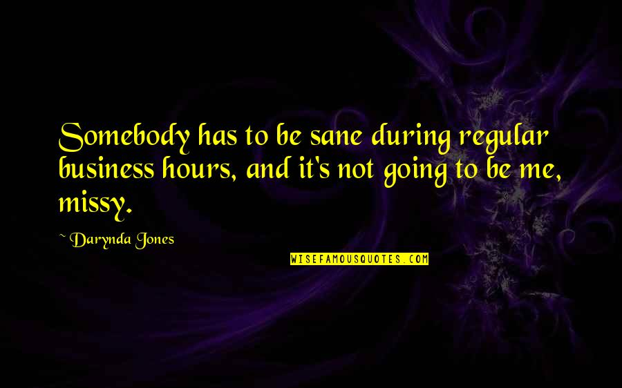 Missy Quotes By Darynda Jones: Somebody has to be sane during regular business