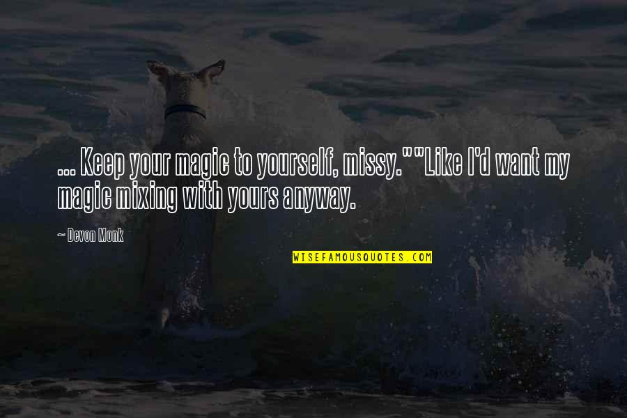 """Missy Quotes By Devon Monk: ... Keep your magic to yourself, missy.""""""""Like I'd"""