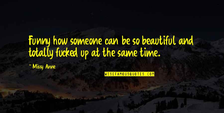 Missy Quotes By Missy Anne: Funny how someone can be so beautiful and