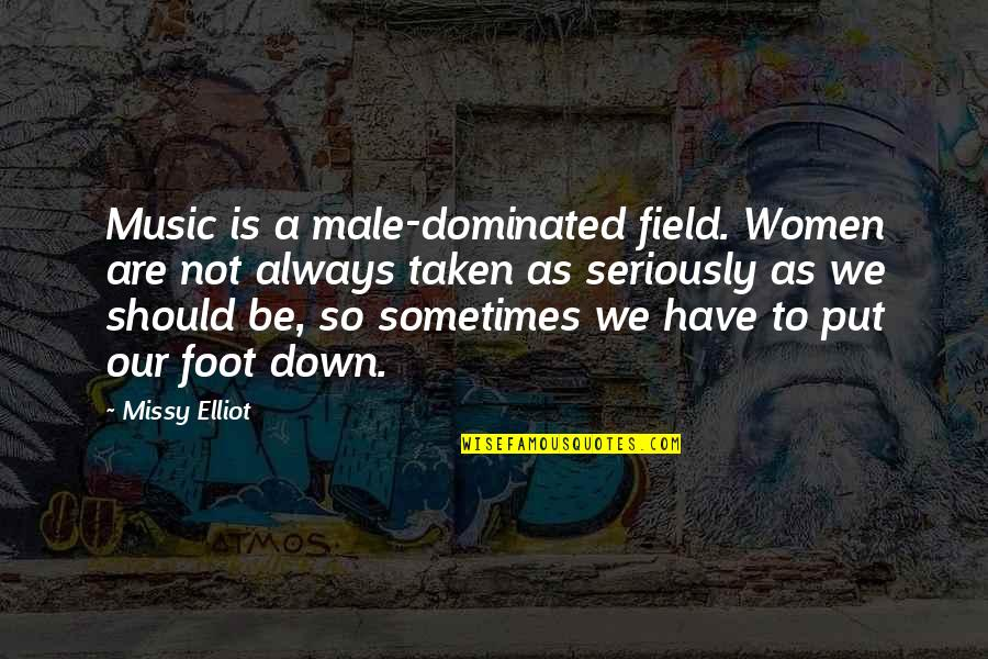 Missy Quotes By Missy Elliot: Music is a male-dominated field. Women are not