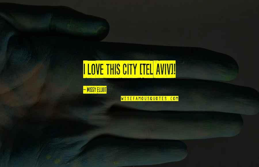 Missy Quotes By Missy Elliot: I love this city [Tel Aviv]!