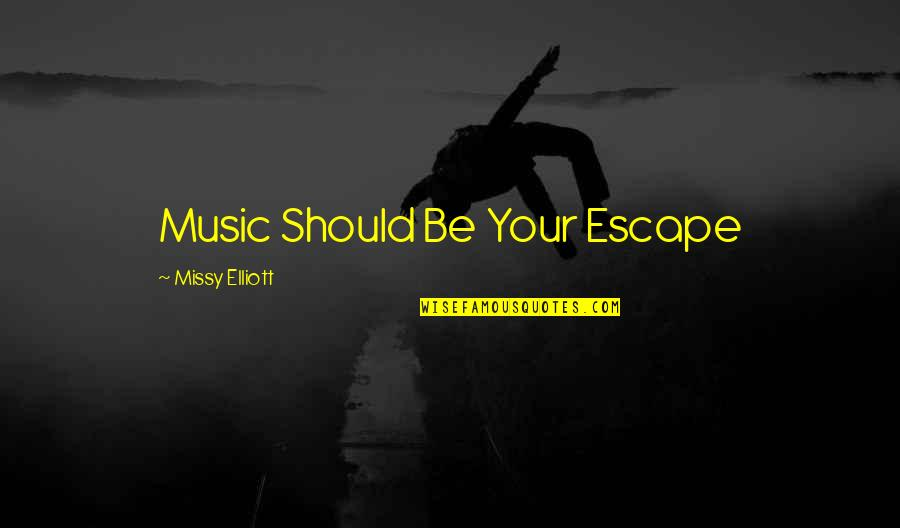 Missy Quotes By Missy Elliott: Music Should Be Your Escape