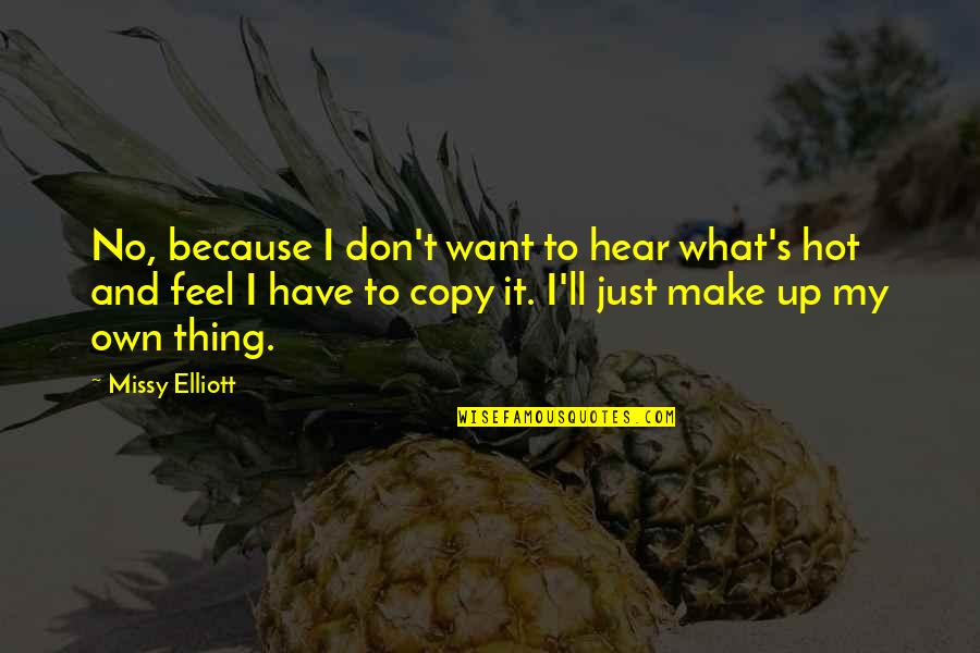 Missy Quotes By Missy Elliott: No, because I don't want to hear what's