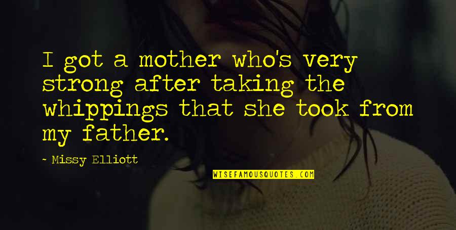 Missy Quotes By Missy Elliott: I got a mother who's very strong after