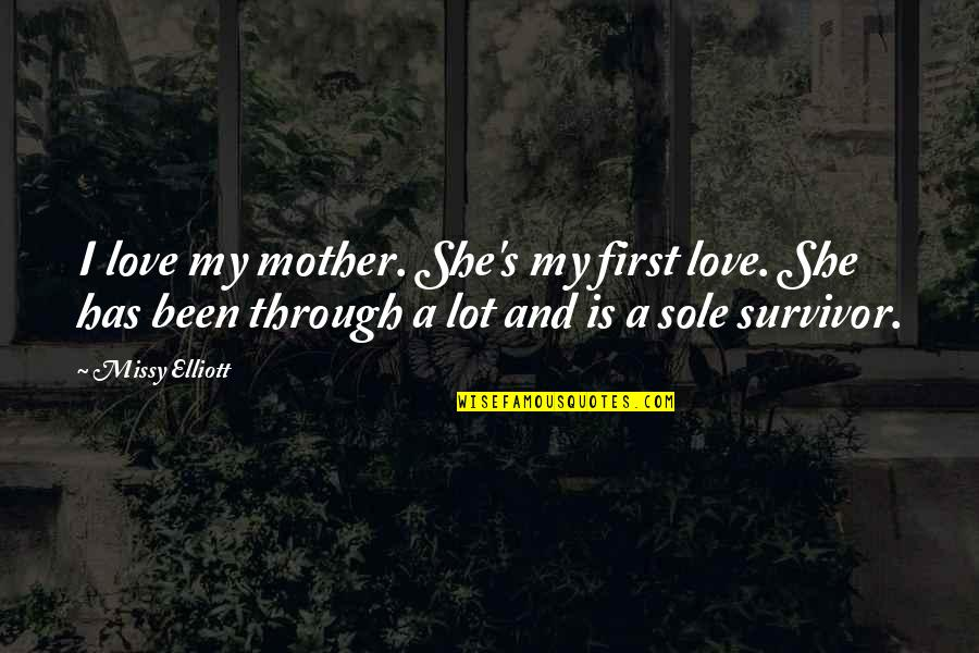 Missy Quotes By Missy Elliott: I love my mother. She's my first love.