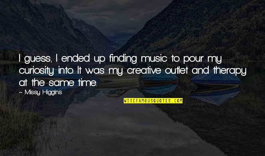 Missy Quotes By Missy Higgins: I guess, I ended up finding music to