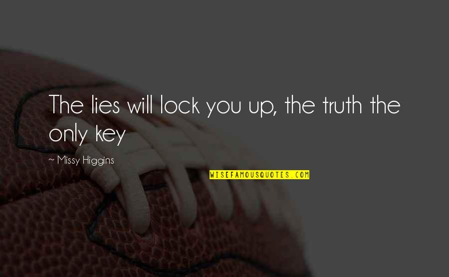 Missy Quotes By Missy Higgins: The lies will lock you up, the truth