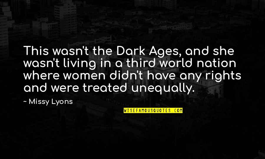 Missy Quotes By Missy Lyons: This wasn't the Dark Ages, and she wasn't