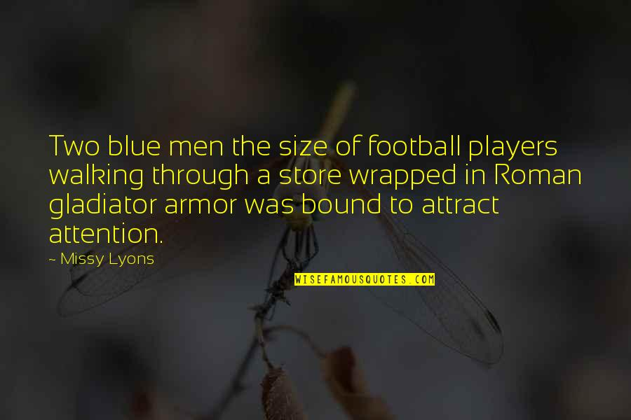 Missy Quotes By Missy Lyons: Two blue men the size of football players