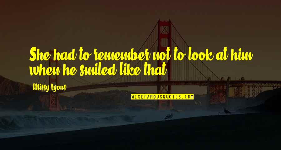 Missy Quotes By Missy Lyons: She had to remember not to look at