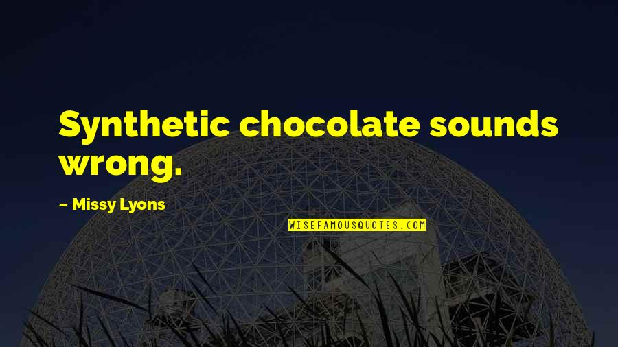 Missy Quotes By Missy Lyons: Synthetic chocolate sounds wrong.