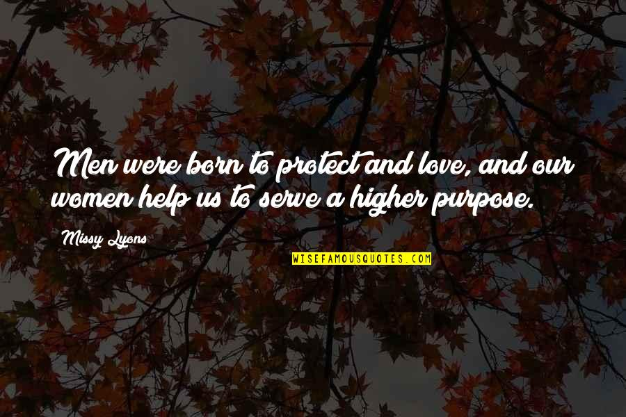 Missy Quotes By Missy Lyons: Men were born to protect and love, and