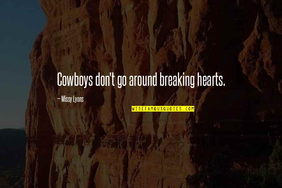 Missy Quotes By Missy Lyons: Cowboys don't go around breaking hearts.