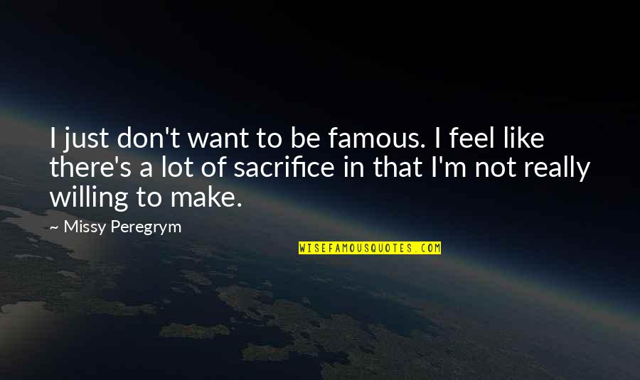 Missy Quotes By Missy Peregrym: I just don't want to be famous. I