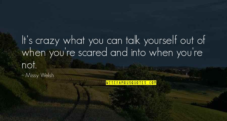 Missy Quotes By Missy Welsh: It's crazy what you can talk yourself out