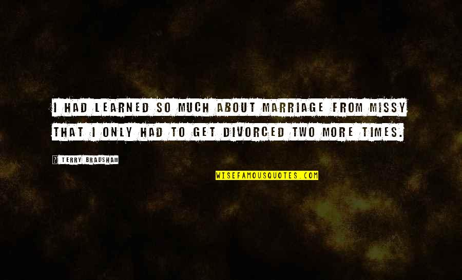 Missy Quotes By Terry Bradshaw: I had learned so much about marriage from