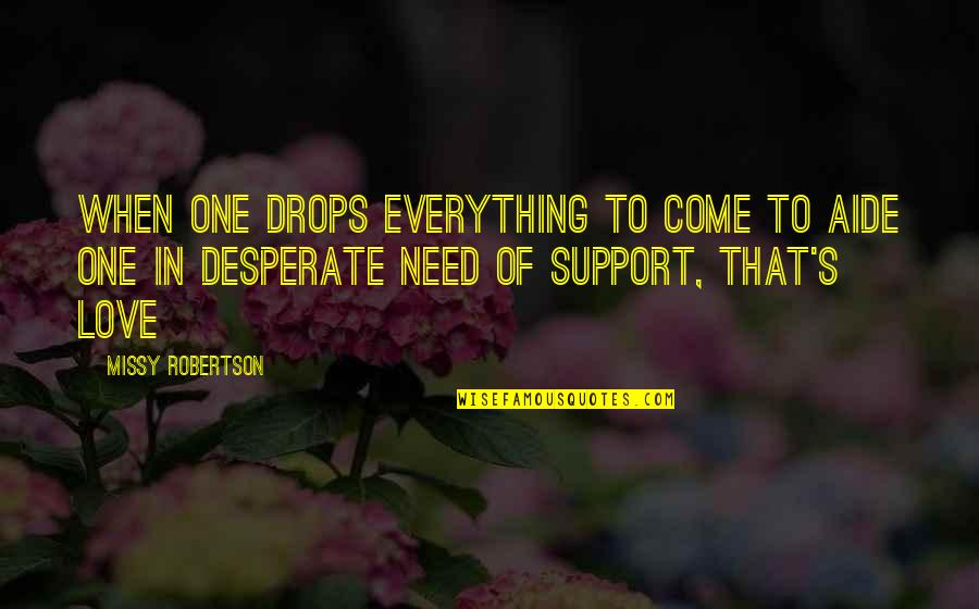Missy Robertson Quotes By Missy Robertson: When one drops everything to come to aide