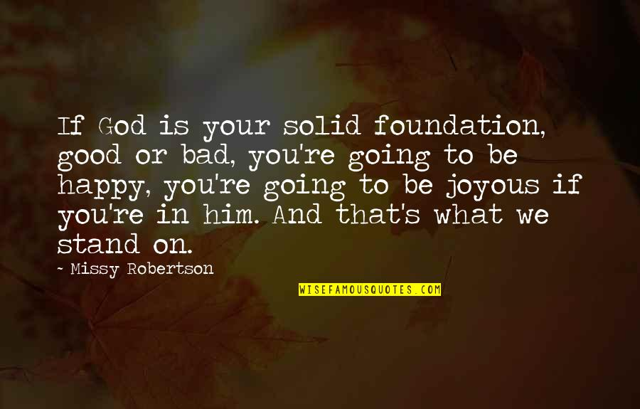Missy Robertson Quotes By Missy Robertson: If God is your solid foundation, good or