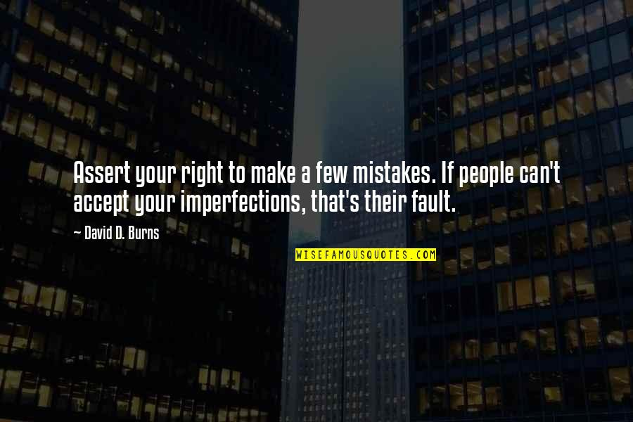 Mistake Accept Quotes By David D. Burns: Assert your right to make a few mistakes.