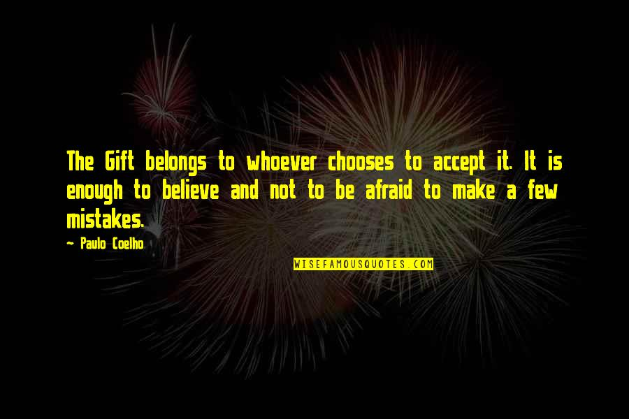 Mistake Accept Quotes By Paulo Coelho: The Gift belongs to whoever chooses to accept