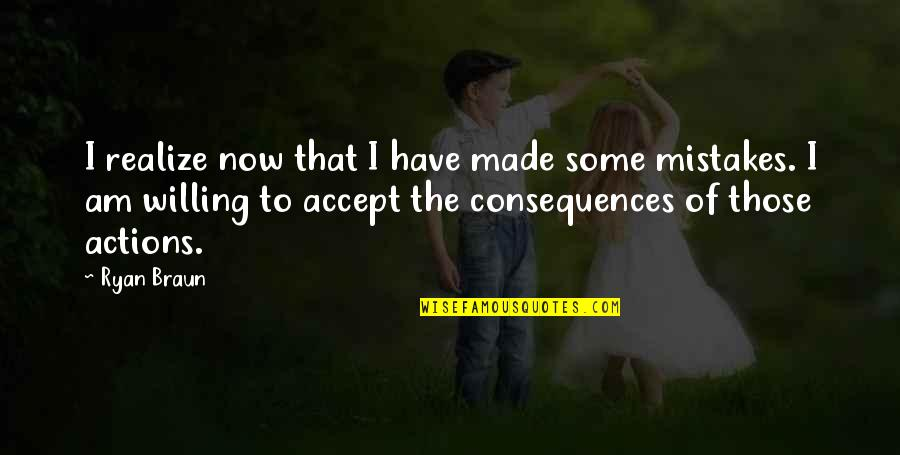 Mistake Accept Quotes By Ryan Braun: I realize now that I have made some