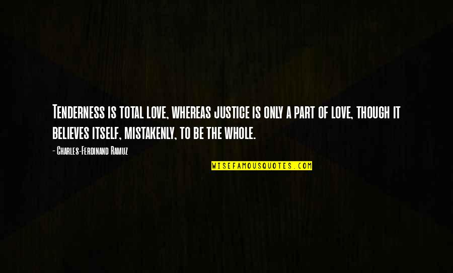 Mistakenly Quotes By Charles-Ferdinand Ramuz: Tenderness is total love, whereas justice is only