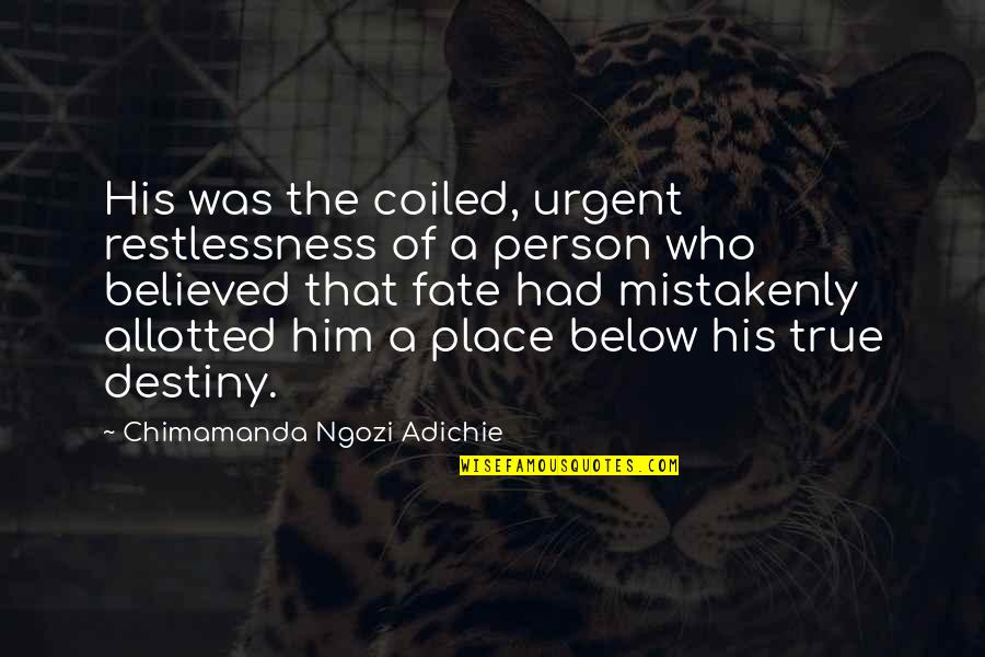Mistakenly Quotes By Chimamanda Ngozi Adichie: His was the coiled, urgent restlessness of a