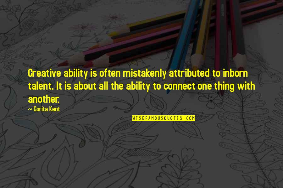 Mistakenly Quotes By Corita Kent: Creative ability is often mistakenly attributed to inborn