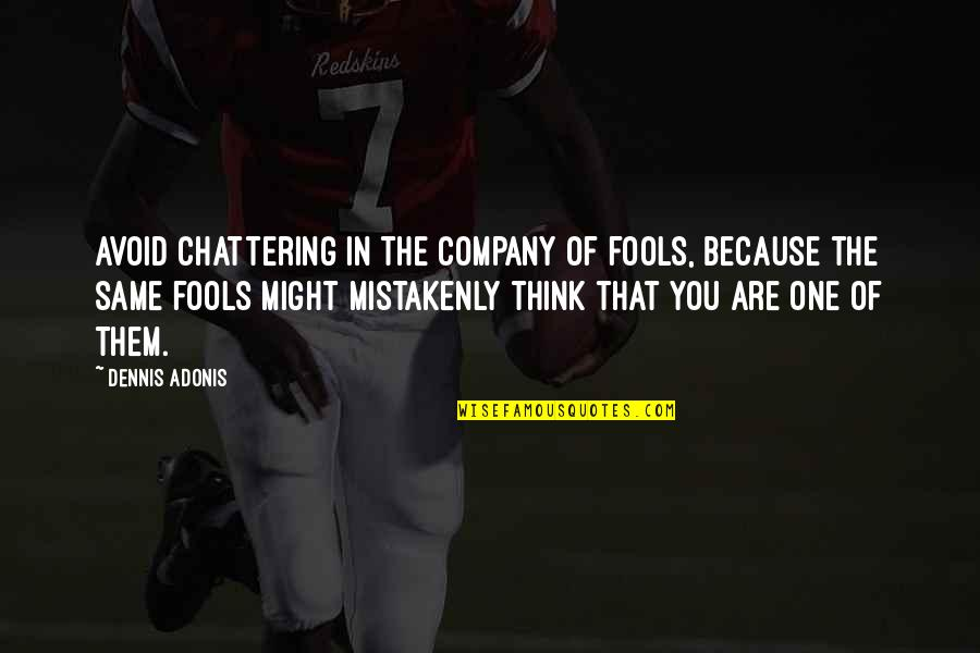Mistakenly Quotes By Dennis Adonis: Avoid chattering in the company of fools, because